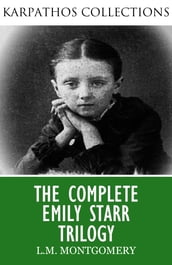 The Complete Emily Starr Trilogy