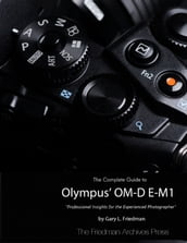 The Complete Guide to Olympus  Om-d E-m1