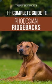 The Complete Guide to Rhodesian Ridgebacks