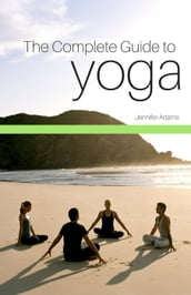 The Complete Guide to Yoga