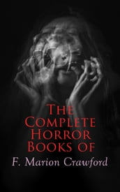 The Complete Horror Books of F. Marion Crawford
