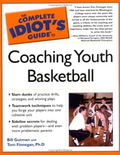 The Complete Idiot s Guide to Coaching Youth Basketball