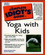 The Complete Idiot s Guide to Yoga with Kids