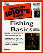 The Complete Idiot s Guide to Fishing Basics, 2E