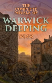 The Complete Novels of Warwick Deeping