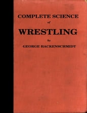 The Complete Science of Wrestling