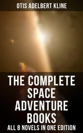 The Complete Space Adventure Books of Otis Adelbert Kline - All 8 Novels in One Edition