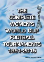 The Complete Women s World Cup Football Tournaments 1991-2015