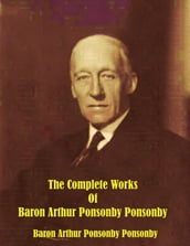 The Complete Works of Baron Arthur Ponsonby Ponsonby