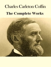 The Complete Works of Charles Carleton Coffin