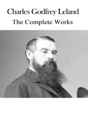 The Complete Works of Charles Godfrey Leland