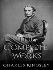 The Complete Works of Charles Kingsley