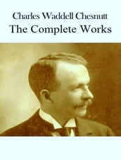 The Complete Works of Charles Waddell Chesnutt