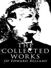 The Complete Works of Edward Bellamy