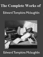 The Complete Works of Edward Tompkins McLaughlin