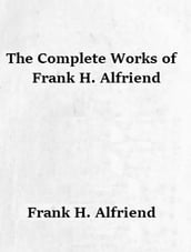 The Complete Works of Frank H. Alfriend