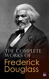 The Complete Works of Frederick Douglass