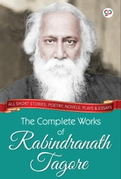 The Complete Works of Rabindranath Tagore (Illustrated Edition)