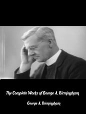 The Complete Works of George A. Birmingham