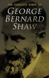 The Complete Works of George Bernard Shaw