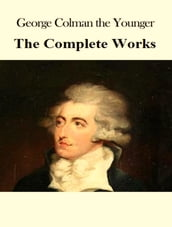 The Complete Works of George Colman
