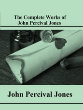 The Complete Works of John Percival Jones
