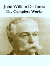 The Complete Works of John William De Forest