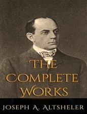 The Complete Works of Joseph Alexander Altsheler