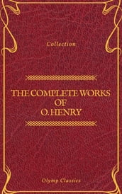 The Complete Works of O. Henry: Short Stories, Poems and Letters (Olymp Classics)