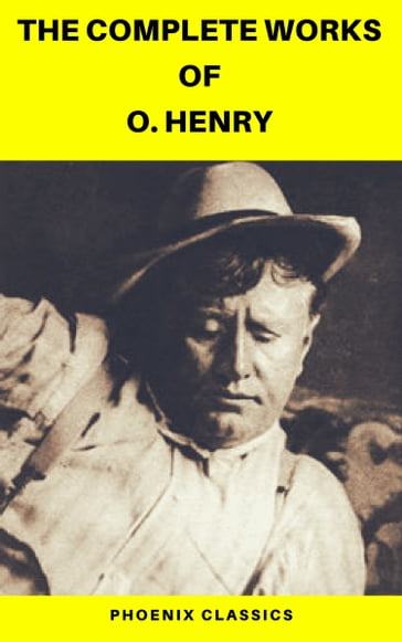 The Complete Works of O. Henry: Short Stories, Poems and Letters (Phoenix Classics)