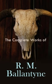The Complete Works of R. M. Ballantyne