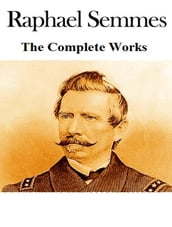 The Complete Works of Raphael Semmes