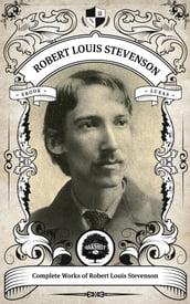 The Complete Works of Robert Louis Stevenson (Illustrated/Inline Footnotes)