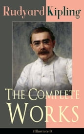 The Complete Works of Rudyard Kipling (Illustrated)