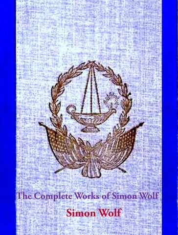 The Complete Works of Simon Wolf