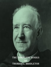 The Complete Works of Thomas C. Middleton