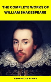 The Complete Works of William Shakespeare (Best Navigation, Active TOC) (Pheonix Classics)