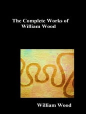 The Complete Works of William Wood