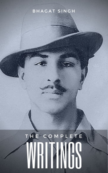The Complete Writings of Bhagat Singh (Indian Masterpieces)