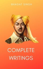 The Complete Writings of Bhagat Singh