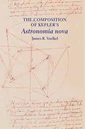 The Composition of Kepler s Astronomia nova