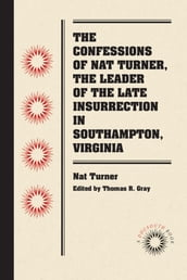 The Confessions of Nat Turner, the Leader of the Late Insurrection in Southampton, Virginia