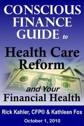 The Conscious Finance Guide to Health Care Reform and Your Financial Health