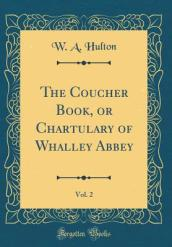 The Coucher Book, or Chartulary of Whalley Abbey, Vol. 2 (Classic Reprint)