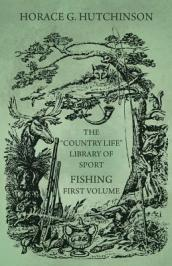 The Country Life  Library of Sport - Fishing - First Volume