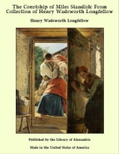 The Courtship of Miles Standish: From Collection of Henry Wadsworth Longfellow