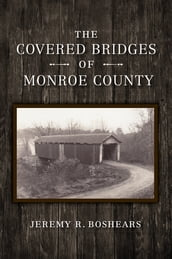 The Covered Bridges of Monroe County