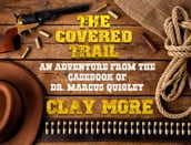 The Covered Trail - An Adventure From The Casebook of Dr. Marcus Quigley