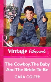 The Cowboy, The Baby And The Bride-To-Be (Mills & Boon Vintage Cherish)