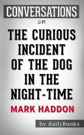 The Curious Incident of the Dog in the Night-Time: A Novel by Mark Haddon   Conversation Starters